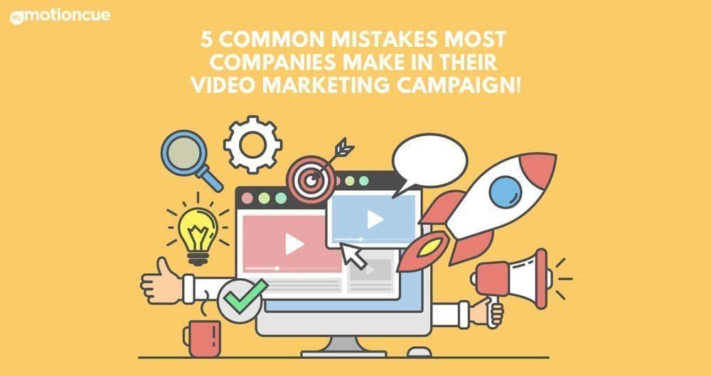 5 Common Mistakes most companies make in their video marketing campaign!