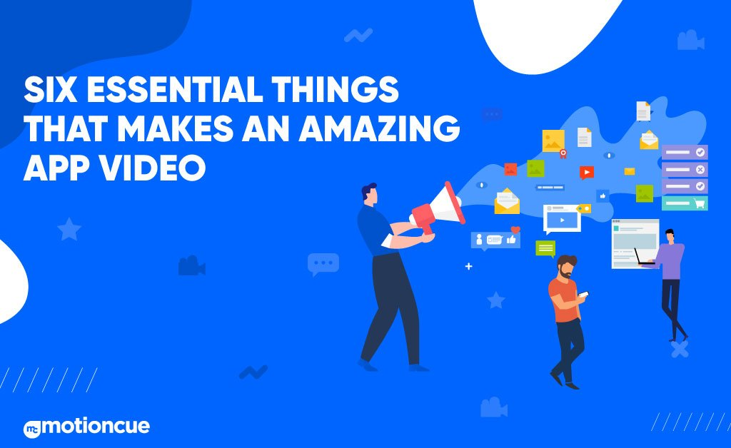 Six Essential Things That Makes An Amazing App Video