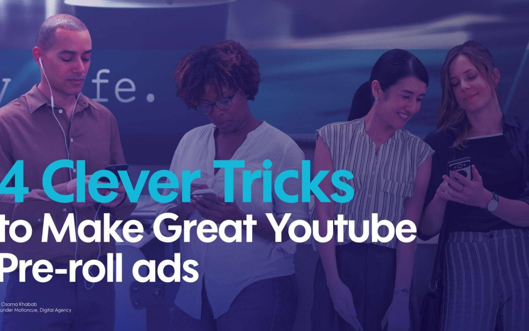 4 Clever Tricks to Make Great Youtube Pre-roll ads