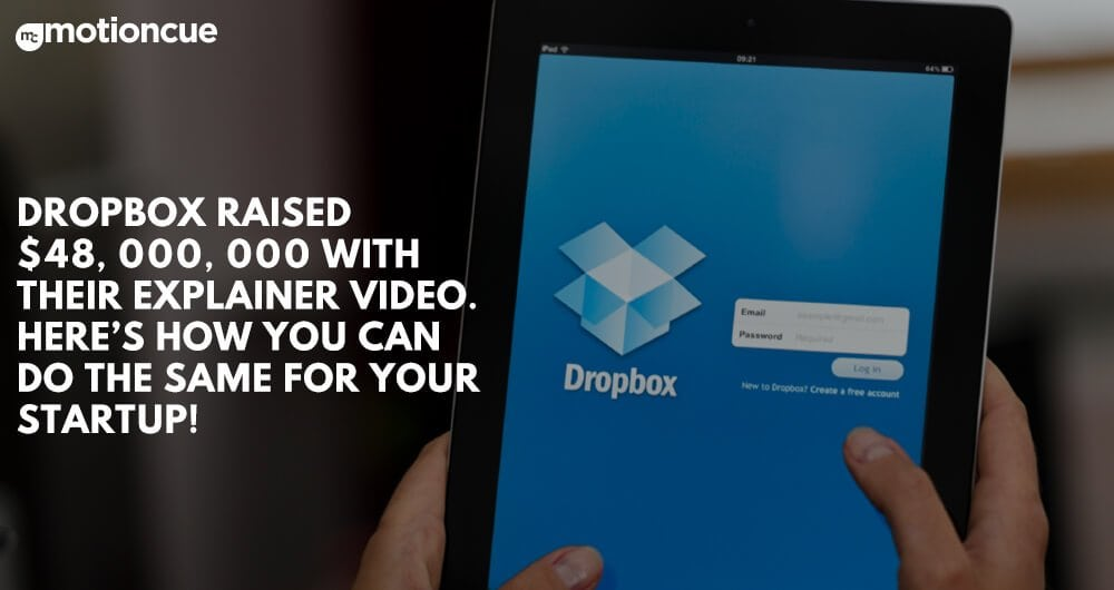 Dropbox Raised $48,000,000 With Their Explainer Video. Here's How You Can Do The Same For Your Startup!