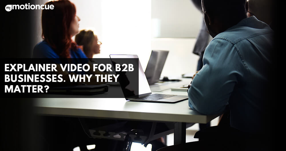 Explainer video for B2B businesses. Why they matter