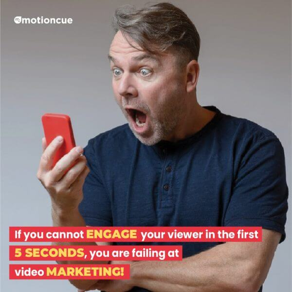 Engage your viewers in with video in first 5 seconds to be good at Video Marketing - Motioncue