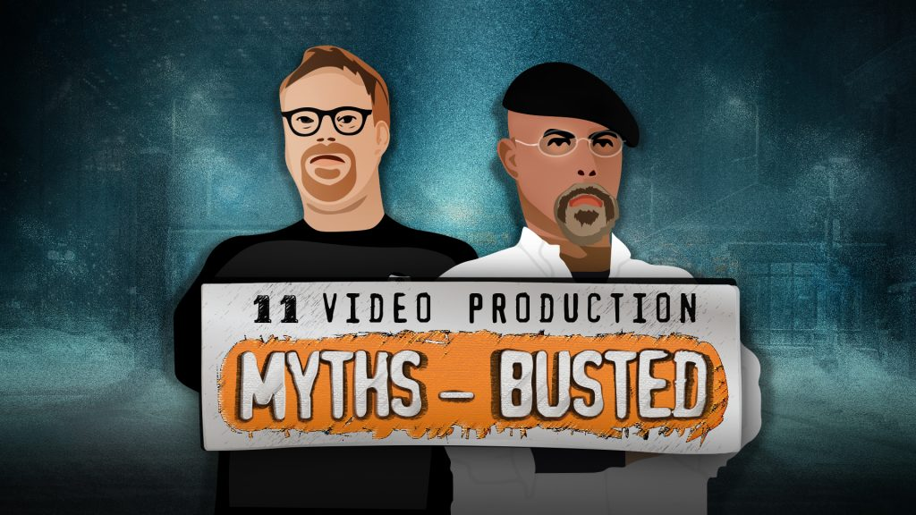 Video Production Myths – Busted